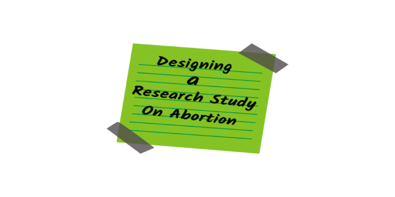 Designing a Research Study on Abortion