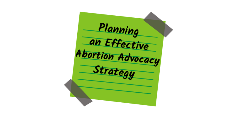 How to Plan an Effective Abortion Advocacy Strategy